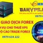 Dịch vụ cho Thuê VPS Giao dịch Forex uy tín chất lượng ổn định